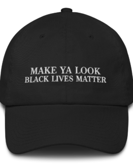 Make Ya Look Black Lives Matter Black Cotton Cap Front