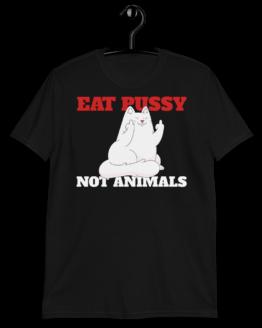 Eat Pussy Not Animals Short-Sleeve Unisex T-Shirt