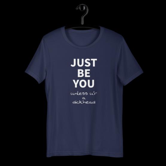 ust Be You Unless U'r A Dickhead Short-Sleeve Unisex T-Shirt Navy