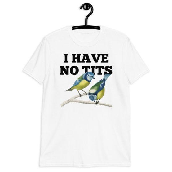 I Have No Tits Short-Sleeve White Unisex T-Shirt