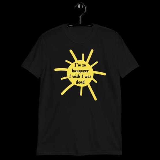 I'm So Hangover I Wish I Was Dead Unisex Black T-Shirt