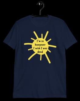 I'm So Hangover I Wish I Was Dead Unisex Navy T-Shirt