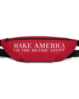 Make America Use The Metric System Fanny Pack Front