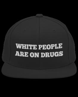 White People Are On Drugs Black Snapback Hat